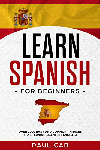 Learn Spanish For Beginners: Over 1000 Easy And Common Phrases For Learning Spanish Language (Learn Foreign Languages Free Book)