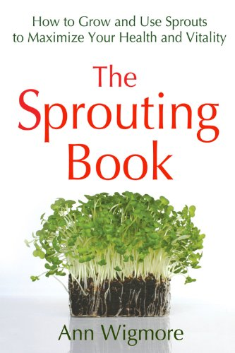 The Sprouting Book: How to Grow and Use Sprouts to Maximize Your Health and Vitality by Ann Wigmore