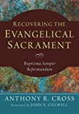 Recovering the Evangelical Sacrament, Anthony R. Cross, 1620328097