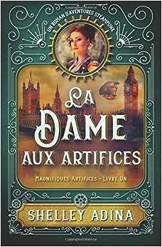 La Dame aux artifices: Un roman d'aventures steampunk: Volume 1 (Magnifiques Artifices)