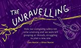 img - for The Unravelling: How our caregiving safety net came unstrung and we were left grasping at threads, struggling to plait a new one book / textbook / text book