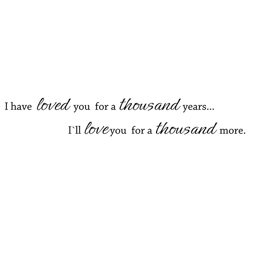 I Have Loved You For A Thousand Years I'll Love You For A Thousand More  Vinyl Love Saying Romantic Wall Decal Quote Wall Art Sticker Black