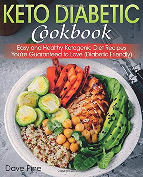 Keto Diabetic Cookbook Easy And Healthy Ketogenic Diet Recipes You Re Guaranteed To Love Diabetic Friendly Pine Dave 9781080515042 Amazon Com Books