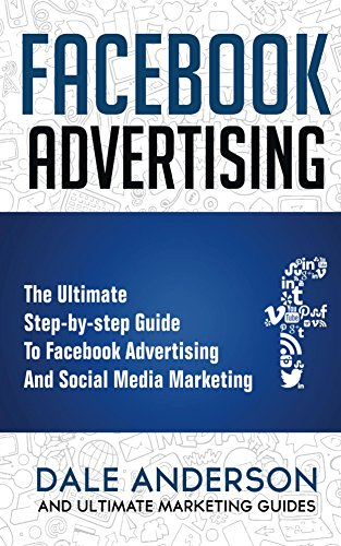 Facebook Advertising 2018: The Ultimate step-by-step Guide to Facebook Advertising and Social Media Marketing: (Bonus Beginner lessons- How to generate ... Ad case studies) (English Edition)