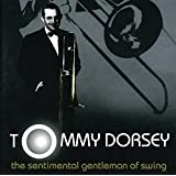 The Sentimental Gentleman Of Swing - The Tommy Dorsey Centennial Collection