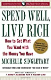 img - for Spend Well, Live Rich (previously published as 7 Money Mantras for a Richer Life): How to Get What You Want with the Money You Have book / textbook / text book