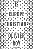 "Olivier Roy, ""Is Europe Christian?"" (Oxford UP, 2020)"