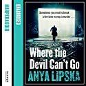 Where the Devil Can't Go Audiobook by Anya Lipska Narrated by Michael Fenner