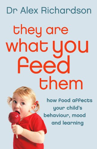 They Are What You Feed Them: How Food Can Improve Your Child's Behaviour, Mood and Learning: How Food Can Improve Your Child's Behaviour, Mood and Learning (Adhd Best Foods To Eat)