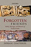 Forgotten Friends Monks Marriages & Memories of Northeast India, Indrani Chatterjee, 0198089228