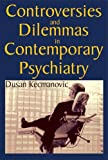 img - for Controversies and Dilemmas in Contemporary Psychiatry by Dusan Kecmanovic (2011-04-30) book / textbook / text book