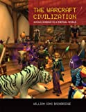 The Warcraft Civilization : Social Science in a Virtual World, Bainbridge, William Sims, 0262518066
