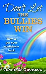 Don't Let the Bullies Win - How to Get Your Confidence Back: (Finding your rainbow)