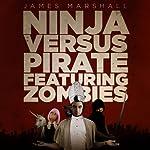 Ninja Versus Pirate Featuring Zombies | James Marshall