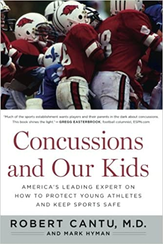 Concussions and Our Kids Americas Leading Expert on How to Protect Young Athletes and Keep Sports Safe