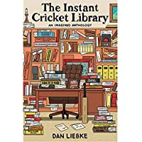 The Instant Cricket Library: An Imagined Anthology