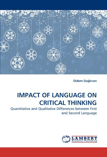 IMPACT OF LANGUAGE ON CRITICAL THINKING: Quantitative and Qualitative Differences between First and Second Language