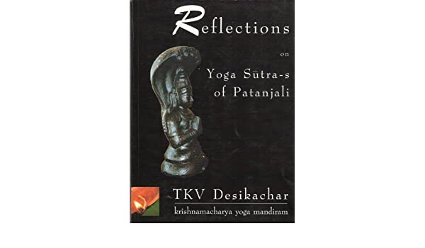 Reflections on Yoga Sutra-s of Patanjali: T.K.V. Desikachar ...