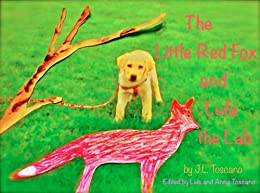 The Little Red Fox and Lufa the Lab (The Adventures of the Little Red Fox Book 6) by [Toscano, J.L.]