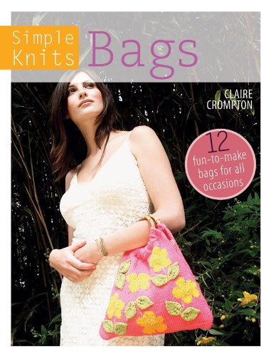 Download Simple Knits - Bags: 12 Fun-to-Make Bags for All Occasions PDF