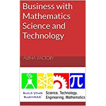 Business With Mathematics Science and Technology (French Edition)