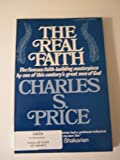 Real Faith, Charles S. Price, 0882700006
