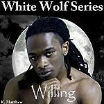 Willing: White Wolf, Book 6 | K Matthew