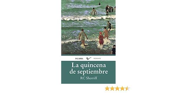 Quincena De Septiembre (Roman): Amazon.es: Sherriff, R.C., Ostos García, Raúl, Rodríguez Pazos, José Gabriel: Libros