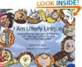 I Am Utterly Unique: Celebrating the Strengths of Children with Asperger Syndrome and High-Functioning Autism