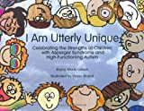 img - for I Am Utterly Unique: Celebrating the Strengths of Children with Asperger Syndrome and High-Functioning Autism book / textbook / text book