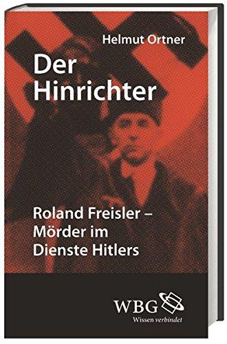 Der Hinrichter: Roland Freisler - Mörder im Dienste Hitlers