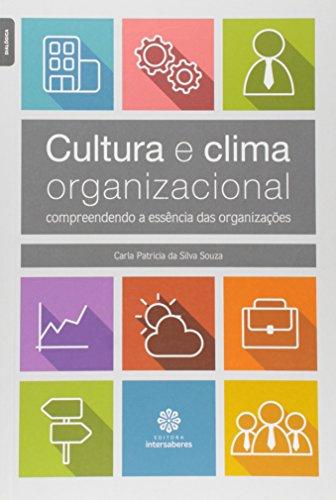 Cultura e clima organizacional: compreendendo a essência das organizações