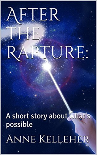 After the Rapture: A short story about what's possible