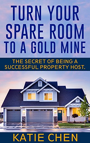 Turn Your Spare Room to a Gold Mine: The Secret of Being a Successful Property Host