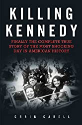 Killing Kennedy: Finally the Complete True Story of the Most Shocking Day in American History