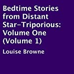 Bedtime Stories from Distant Star-Triporious, Volume 1 | Louise Browne