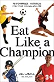 Eat Like a Champion: Performance Nutrition for Your Young Athlete (UK Professional General Reference)