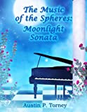 The Music of the Spheres: Moonlight Sonata, Austin Torney, 1484162129