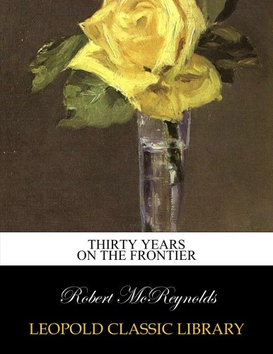 Read Online Thirty years on the frontier ebook