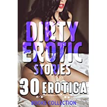 DIRTY EROTIC STORIES! (30 EROTICA BOOKS COLLECTION)