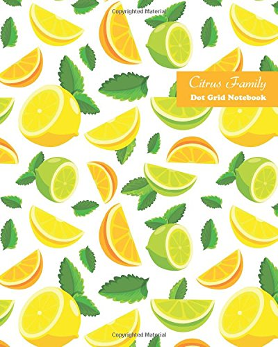 Citrus Family Dot Grid Notebook: Large 8 x 10 inches 120 pages Cream Paper Blank Dot Grid Notebook / Planner / Bullet Journal / Sketchbook / Doodling ... / Calligraphy Note (Get Fruity) (Volume 5)