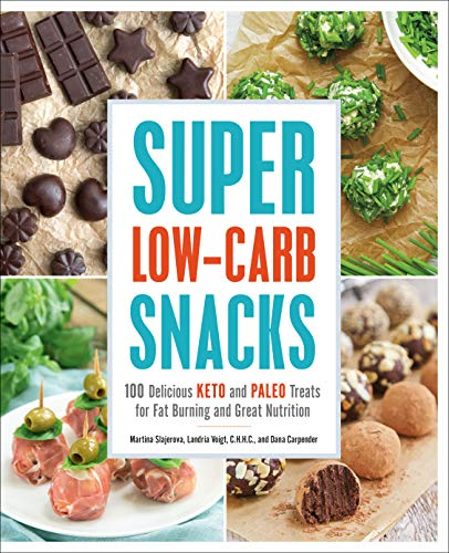 Super Low-Carb Snacks: 100 Delicious Keto and
