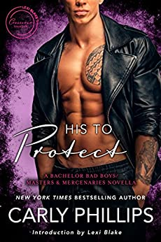 His to Protect: A Bachelor Bad Boys/Masters and Mercenaries Novella by [Phillips, Carly]