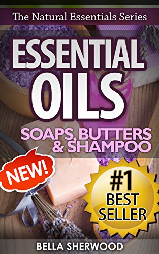 essential-oils-practical-aromatherapy-recipes-for-natural-soaps-shampoo-and-body-butter