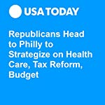 Republicans Head to Philly to Strategize on Health Care, Tax Reform, Budget | Erin Kelly