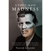 A First-Rate Madness: Uncovering the Links Between Leadership and Mental Illness