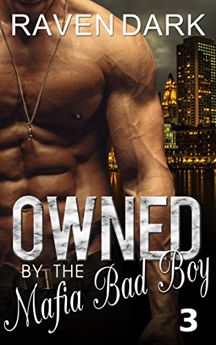 Owned by the Mafia Bad Boy (Book Three) by [Dark, Raven]