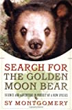 Search for the Golden Moon Bear, Sy Montgomery, 0743205847
