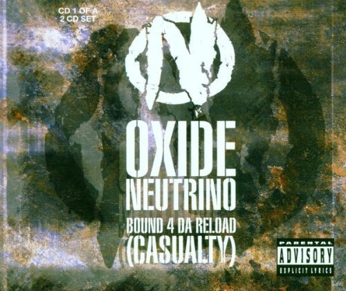 Bound 4 Da Reload (Casualty) [CD 1] [CD 1] by Oxide & Neutrino