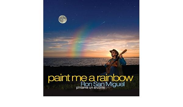 Paint Me a Rainbow: Ron San Miguel: Amazon.es: Música